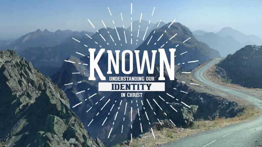 known: understanding our identity in Christ
